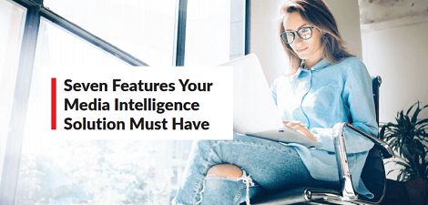 Seven Features Your Media Intelligence Solution Must Have