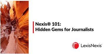 Nexis® 101: Hidden Gems for Journalists