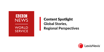 Global Stories, Regional Perspectives: Using the Newly Available BBC World Service Content in Nexis® to Inform Business & Academic Research