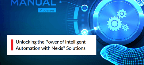 Unlocking the Power of Intelligent Automation with Nexis® Solutions