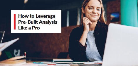 How to Leverage Pre-Built Analysis Like a Pro