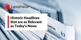 Newspapers from around the world and business section with LexisNexis logo and feature white box with:  Historic Headlines That are as Relevant as Today's News